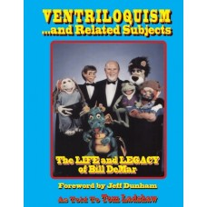 Ventriloquism... and Related Subjects: The Life and Legacy of Bill DeMar - as told to Tom Ladshaw