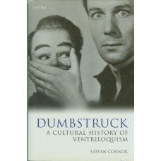 Dumbstruck - A Cultural History of Ventriloquism by Steven Connor