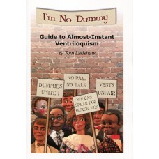 I'm No Dummy Guide to Almost-Instant Ventriloquism by Tom Ladshaw