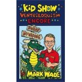 Kid Show Ventriloquism Encore by Mark Wade