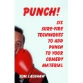 PUNCH! Six Sure-Fire Techniques to Add Punch to Your Comedy Material